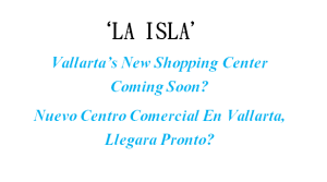 New Shopping Center In Vallarta 'LA ISLA'