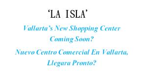 New Shopping Center In Vallarta 'LA ISLA'